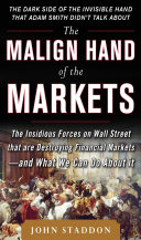 The Malign Hand of the Markets: The Insidious Forces on Wall Street that are Destroying Financial Markets – and What We Can Do About it Book