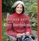 Designer Knitting with Kitty Bartholomew