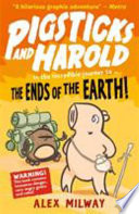 Pigsticks and Harold in the Incredible Journey to the Ends of the Earth