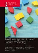 The Routledge Handbook of Spanish Morphology