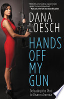 """Hands Off My Gun: Defeating the Plot to Disarm America"" by Dana Loesch"