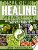 The 5 Element Guide to Healing with Whole Foods Book