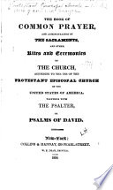 The Book of Common Prayer, & Administration of the Sacraments, & Other Rites & Ceremonies of the Church...