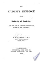 The Student's Handbook to the University of Cambridge, for the Use of Persons Intending to Enter at the University