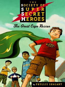 The Society of Super Secret Heroes Book 1: The Great Cape Rescue
