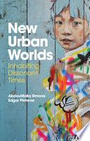 New Urban Worlds  : Inhabiting Dissonant Times