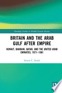 Britain and the Arab Gulf after Empire