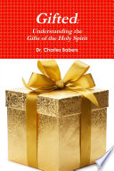 Gifted Understanding The Gifts Of The Holy Spirit