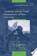 Landscape And The Visual Hermeneutics Of Place 1500 1700