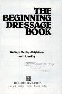 The Beginning Dressage Book