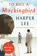 To Kill A Mockingbird A Graphic Novel