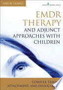 """EMDR Therapy and Adjunct Approaches with Children: Complex Trauma, Attachment, and Dissociation"" by Ana M. Gomez, MC, LPC"