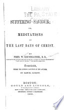 The Suffering Savior Or Meditations On The Last Days Of Christ Book PDF