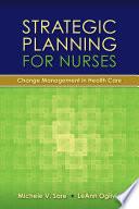 Strategic Planning for Nurses  Change Management in Health Care