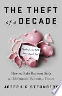 """""""The Theft of a Decade: How the Baby Boomers Stole the Millennials' Economic Future"""" by Joseph C. Sternberg"""