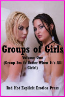 Groups of Girls  Volume One  Group Sex is Better When It   s All Girls