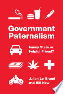 """""""Government Paternalism: Nanny State Or Helpful Friend?"""" by Julian Le Grand, Bill New"""