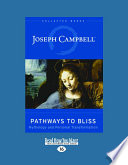 Pathways to Bliss  : Mythology and Personal Transformation