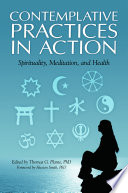 """Contemplative Practices in Action: Spirituality, Meditation, and Health"" by Thomas G. Plante"