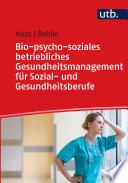 Öffnen Sie das Medium Bio-psycho-soziales betriebliches Gesundheitsmanagement für Sozial- und Gesundheitsberufe von Haas, Ruth im Bibliothekskatalog