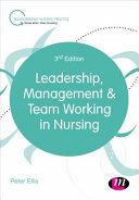 Leadership, management & team working in nursing.