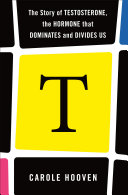 T: The Story of Testosterone, the Hormone that Dominates and Divides Us Pdf/ePub eBook