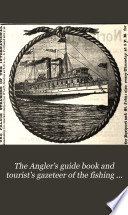 The Angler S Guide Book And Tourist S Gazeteer Of The Fishing Waters Of The United States And Canada Book PDF