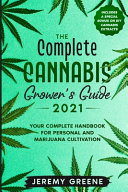The Complete Cannabis Grower's Guide 2021