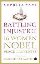 Battling Injustice: 16 Women Nobel Peace Laureates