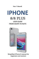 Iphone 8 8 Plus User Guide From Soups To Nuts [Pdf/ePub] eBook