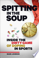 """Spitting in the Soup: Inside the Dirty Game of Doping in Sports"" by Mark Johnson"