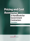 Pricing and Cost Accounting: A Handbook for Government Contractors: ...