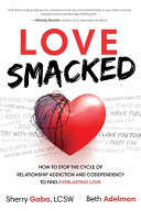 Love Smacked How To Stop The Cycle Of Relationship Addiction And Codependency To Find Everlasting Love