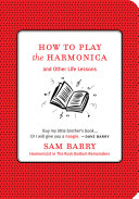 How to Play the Harmonica; and other Life Lessons