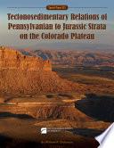 Tectonosedimentary Relations of Pennsylvanian to Jurassic Strata on the Colorado Plateau
