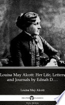 Louisa May Alcott  Her Life  Letters and Journals by Ednah D  Cheney   Delphi Classics  Illustrated