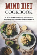 Mind Diet Cookbook  50 Heart and Brain Healthy Meals Reduce Inflammation to Help Cut Risk of Dementia