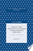 Public    and    Private    Playhouses in Renaissance England  The Politics of Publication