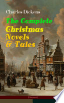 Charles Dickens The Complete Christmas Novels Tales Illustrated