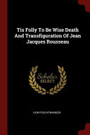 Tis Folly to Be Wise Death and Transfiguration of Jean Jacques Rousseau