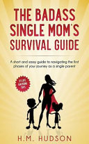 The Badass Single Mom s Survival Guide