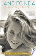 """Jane Fonda: The Private Life of a Public Woman"" by Patricia Bosworth"