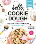 """Hello, Cookie Dough: 110 Doughlicious Confections to Eat, Bake & Share"" by Kristen Tomlan"