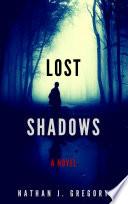Lost Shadows  A Novel