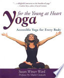 """Yoga for the Young at Heart: Accessible Yoga for Every Body"" by Susan Winter Ward, John Sirois"