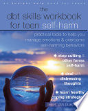 The DBT Skills Workbook for Teen Self Harm