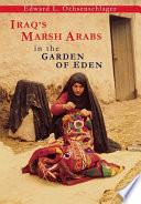 Iraq S Marsh Arabs In The Garden Of Eden