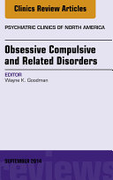 Obsessive Compulsive and Related Disorders, An Issue of Psychiatric Clinics of North America,