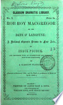 Rob Roy Macgregor  or  Auld lang syne   a national operatic drama  extended with an intr    c   by a Glasgow playgoer Book