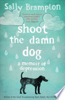 """Shoot the Damn Dog: A Memoir of Depression"" by Sally Brampton"